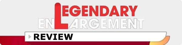Legendary Enlargement Review